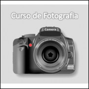 FOTOGRAFIA E VIDEO DIGITAL - CURSO COMPLETO EM VIDEO AULAS + Apostilas em PDF